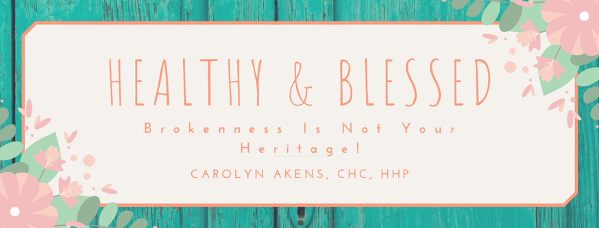 Carolyn Akens, Wellness & Healthy Lifestyle - Brokenness Is Not Your Heritage!